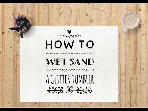 How to wet sand a glitter tumbler