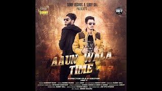 Aaun Wala Time || Sandeep & Sukh || Full || New Punjabi Songs 2018 || Sunny Records