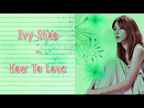 Ivy Shao (邵雨薇) - How to Love (怎样去爱) (Sweet Combat/甜蜜暴击) [Chinese-Pinyin-English] lyrics