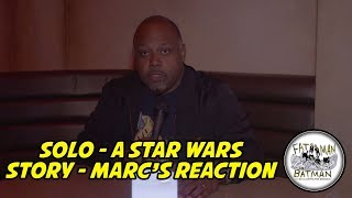 SOLO - A STAR WARS STORY - MARC'S REACTION