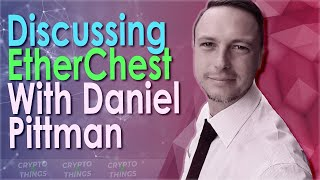 ▶️ Discussing EtherChest With Daniel Pittman | EP#368