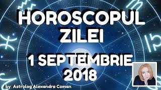 HOROSCOPUL ZILEI ~ 1 SEPTEMBRIE 2018 ~ by Astrolog Alexandra Coman