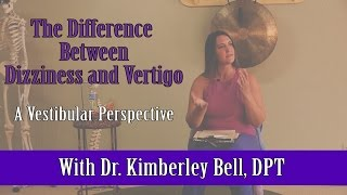 What is the Difference between Dizziness and Vertigo? with Dr. Kimberley Bell