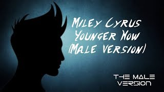 Miley Cyrus - Younger Now (Male Version)