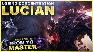 LOSING CONCENTRATION WITH LUCIAN! - Iron to Master S10 | League of Legends