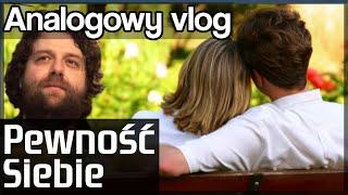 Jak zyskać PEWNOŚĆ SIEBIE - Analogowy Vlog #115
