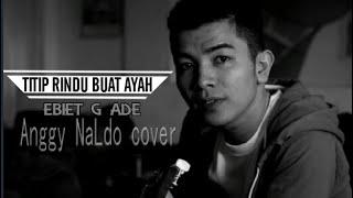 Titip Rindu Buat ayah Ebiet G Ade (Live cover Anggy naLdo)