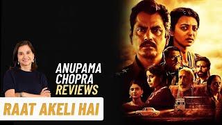 Raat Akeli Hai | Anupama Chopra's Review | Radhika Apte | Nawazuddin Siddiqui
