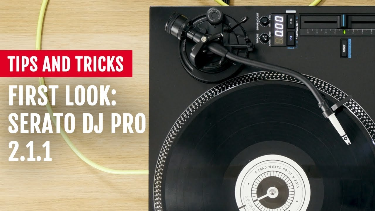 First Look: Serato DJ Pro 2 1 1 | Tips and Tricks