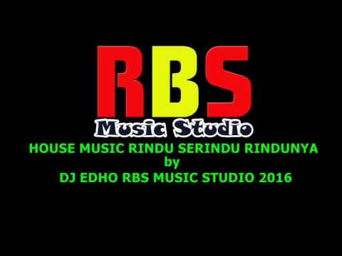 HOUSE MUSIC   RINDU SERINDU RINDUNYA by DJ EDHO RBS MUSIC STUDIO lirik by Eddy Hamid