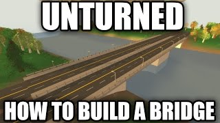 Unturned: How To Make A Bridge!