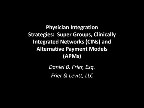 Physician Integration Strategies: Super Groups, CINs and Alternative Payment Models