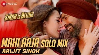 Mahi Aaja Solo Mix by Arijit Singh | Lyrical | Singh Is Bliing | Akshay Kumar & Amy Jackson