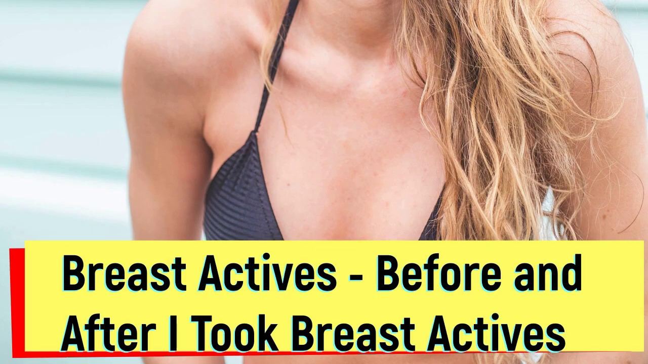 Breast Actives Before And After I Took Breast Actives Youtube
