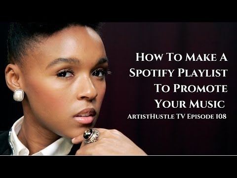 How To Create A Playlist On Spotify To Promote Your Music | ArtistHustle TV Episode 108