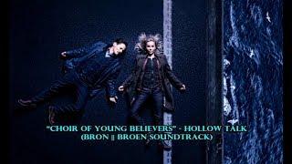 """Choir of Young Believers"" - Hollow Talk - (Bron || Broen Soundtrack)"