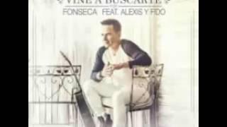 Vine A Buscarte - Fonseca Ft. Alexis Y Fido