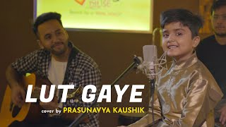 Lut Gaye (cover) Prasunavya Kaushik Mp3 Song Download
