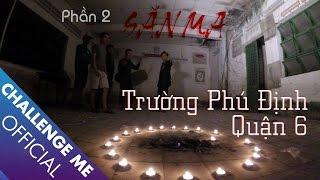 Săn Ma Trường Phú Định Quận 6 | Tập 22 - Phần 2 | Chinh Phục Nhà Ma