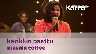 Karikkin Paattu - Masala Coffee - Music Mojo Season 2 - Kappa TV