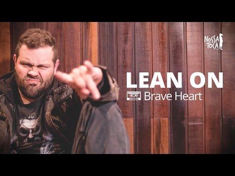 Lean on - Major Lazer & DJ Snake Brave Heart cover Nossa Toca