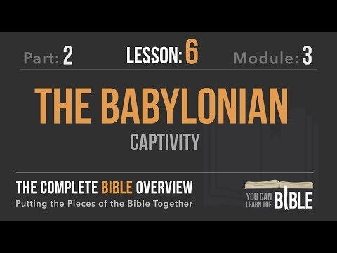 2-3-6 - The Babylonian Captivity - The Complete Bible Overview