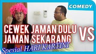 Spesial Hari Kartini - Perbandingan Cewek jaman Dulu VS Jaman Sekarang
