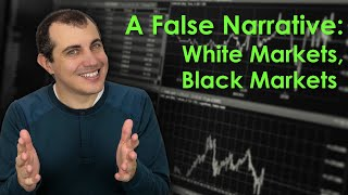 Black Markets, White Markets: A False Narrative