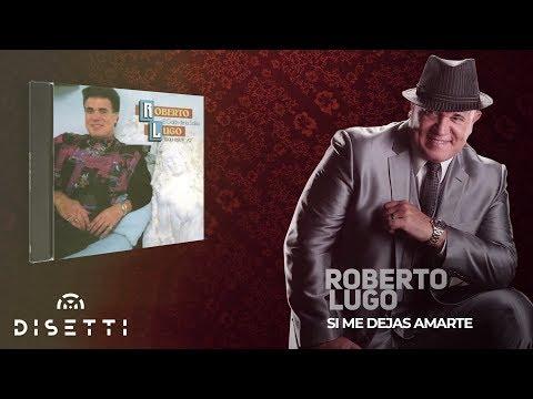 7. Si Me Dejas Amarte - Roberto Lugo [Salsa Romantica] + Letra