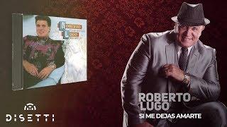Roberto Lugo - Si Me Dejas Amarte (Audio Oficial)