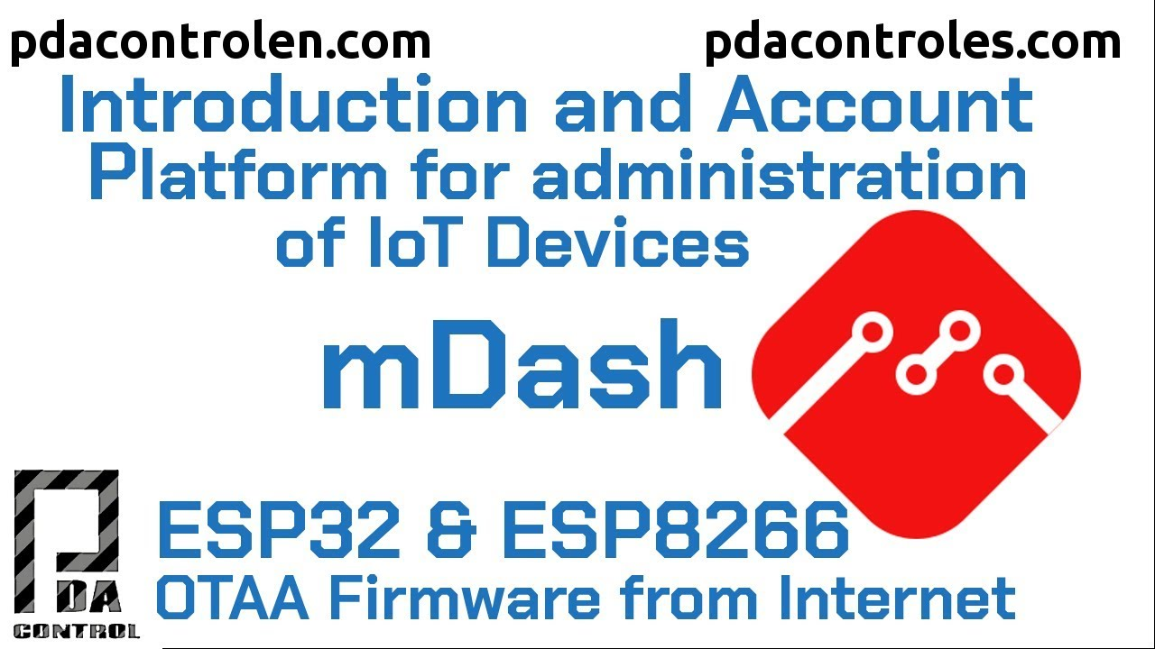 Introduction to mDash platform IoT administration + OTA Devices ESP32 &  ESP8266: PDAControl