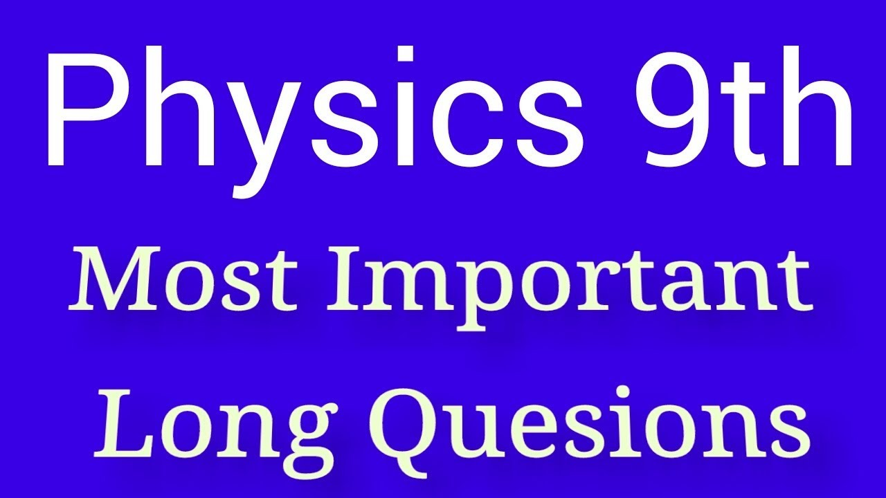 Physics Class 9th Engish Medium Long Questions Guess Paper 2019