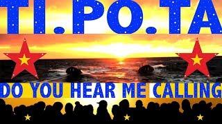 Ti.po.ta:  Do you hear me calling