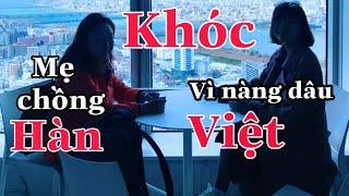 [Video 18] Mẹ chồng Hàn Quốc rơi nước mắt vì nàng dâu VIỆT - Cuộc Sống Hàn Quốc