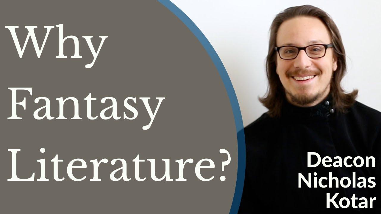 Deacon Nicholas Kotar - Why Fantasy Literature?
