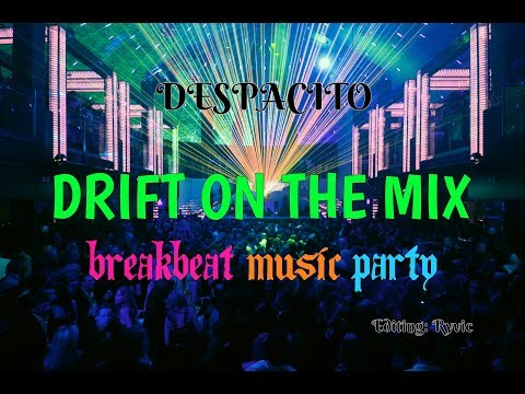 """Despacito """"Drift On The Mix"""" Breakbeat Music Party 2017"""