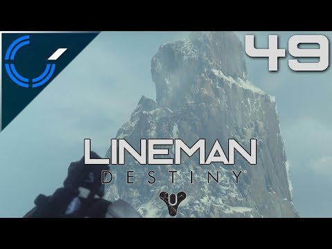 Lineman - 49 - The Mountain Episode - Destiny (PS4) With Galm