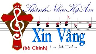 XIN VÂNG Lm. Mi Trầm (bè Chính) Thánh Nhạc Ký Âm TnkaXVmtC