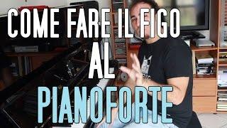 Come fare il figo senza saper suonare il Pianoforte