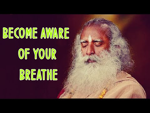 Sadhguru - If you can't notice your BREATH, how to notice anything Subtler than that?