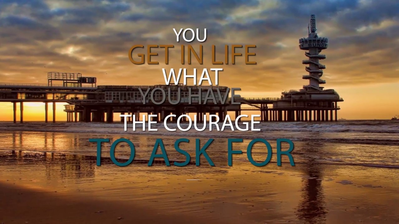 You Get In Life What You Have The Courage To Ask For Motivational