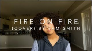 Fire on Fire (cover) By Sam Smith
