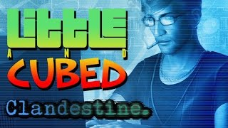 Little and Cubed: I AM HACKS! - Clandestine