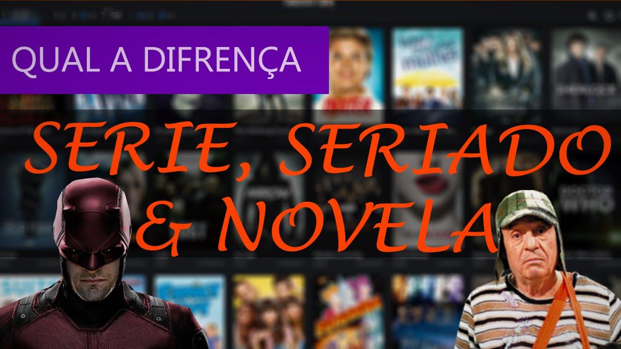 Qual a diferença entre Serie, Seriado e Novela?