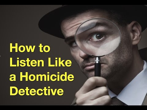 How to Listen Like a Homicide Detective