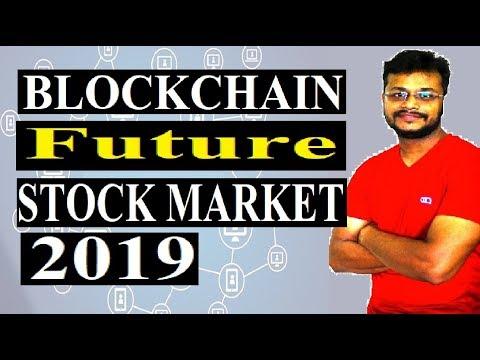 BlockChain & Stock Market   Future technology for stock market 2019