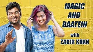 Magic aur Baatein with @Zakir Khan