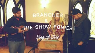 Branches + The Show Ponies // Ring of Fire // (