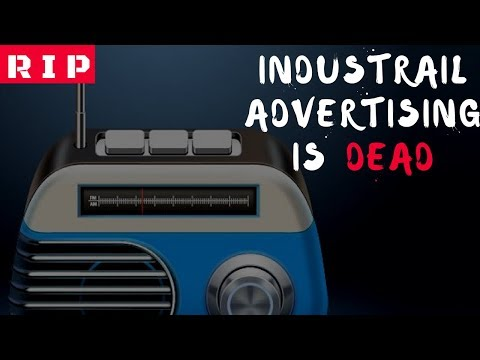 The Death Of Industrial Advertising - Why Radio Ads Are DEAD
