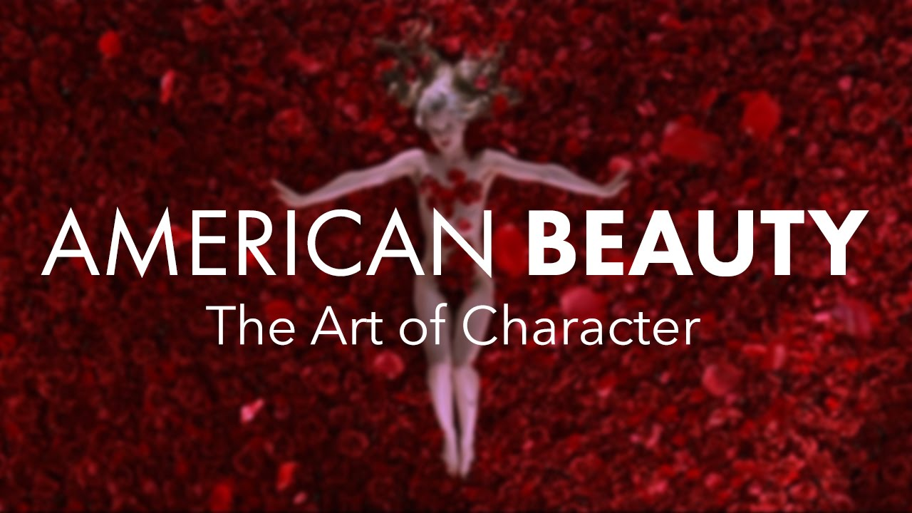 american beauty part the art of character american beauty part 1 the art of character